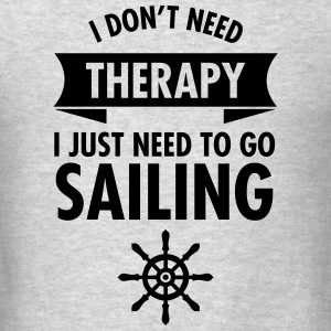 I Don't Need Therapy - I Just Need To Go Sailing Long Sleeve Shirts - Men's T-Shirt