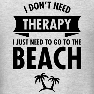 I Dont Need Therapy I Just Need To Go To The Beach Hoodies - Men's T-Shirt