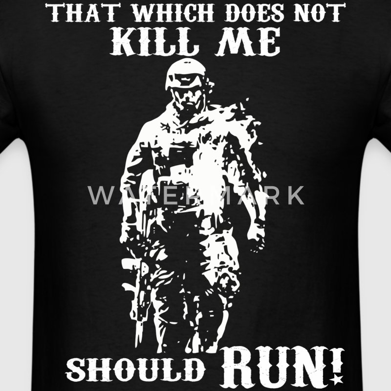 That Which Does Not Kill Me Should Run - Men's T-Shirt