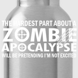 The Hardest Part About A Zombie Apocalypse  - Water Bottle