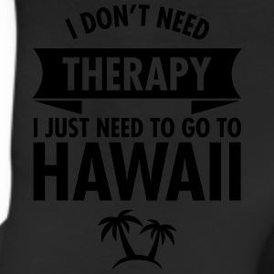 I Don't Need- I Just Need To Go To Hawaii T-Shirts - Leggings