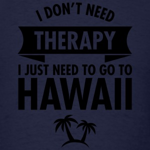 I Don't Need- I Just Need To Go To Hawaii Long Sleeve Shirts - Men's T-Shirt
