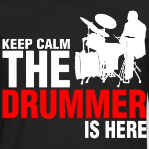 Keep Calm The Drummer Is Here - Men's Premium Long Sleeve T-Shirt