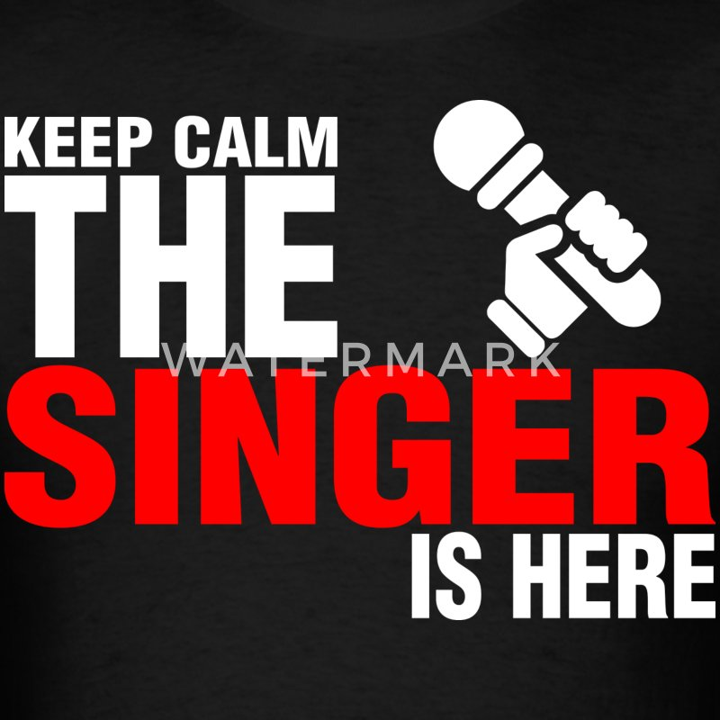 Keep Calm The Singer Is Here - Men's T-Shirt