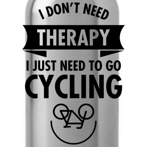 I Don't Need Therapy - I Just Need To Go Cycling T-Shirts - Water Bottle