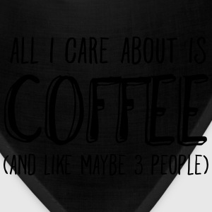 All I Care About Is Coffee... T-Shirts - Bandana