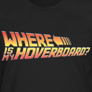 Where's My Hoverboard? Hoodies - Men's Premium Long Sleeve T-Shirt