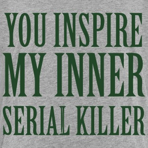 YOU INSPIRE MY INNER SERIAL KILLER Kids' Shirts - Toddler Premium T-Shirt
