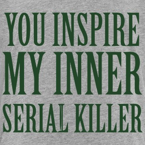 YOU INSPIRE MY INNER SERIAL KILLER Sweatshirts - Toddler Premium T-Shirt