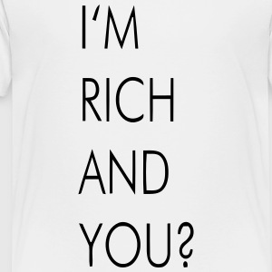 I'M RICH AND YOU? Kids' Shirts - Toddler Premium T-Shirt