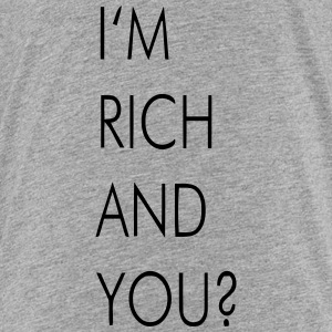 I'M RICH AND YOU? Sweatshirts - Toddler Premium T-Shirt