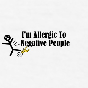 I'm Allergic To Negative People - Men's T-Shirt