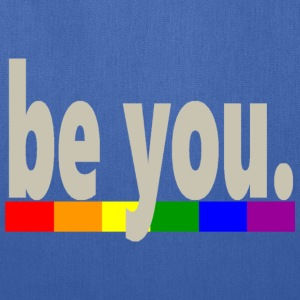 Gay Pride Rainbow Flag be you - Tote Bag