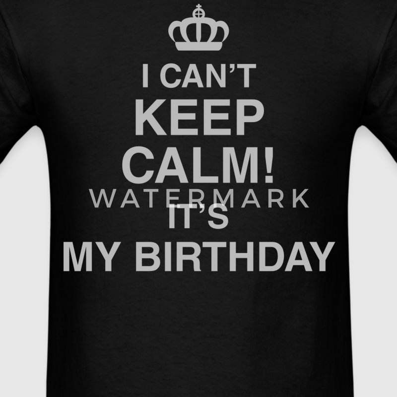 I Can't Keep Calm! It's My Birthday - Men's T-Shirt