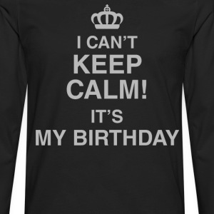 I Can't Keep Calm! It's My Birthday - Men's Premium Long Sleeve T-Shirt