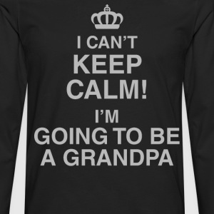 I Can't Keep Calm! I'm Going To Be A Grandpa - Men's Premium Long Sleeve T-Shirt
