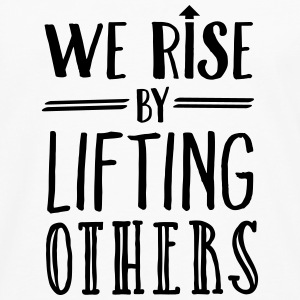 We Rise By Lifting Others Women's T-Shirts - Men's Premium Long Sleeve T-Shirt