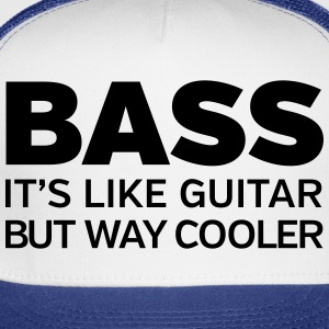 Bass - It's Like Guitar But Way Cooler T-Shirts - Trucker Cap