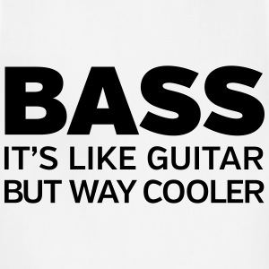 Bass - It's Like Guitar But Way Cooler T-Shirts - Adjustable Apron