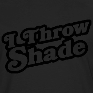 I Throw Shade T-Shirts - Men's Premium Long Sleeve T-Shirt