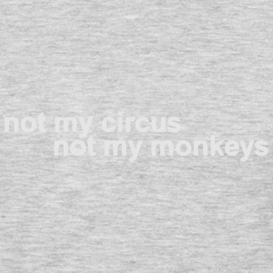NOT MY CIRCUS - NOT MY MONKEYS Hoodies - Men's Premium Long Sleeve T-Shirt