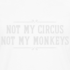 NOT MY CIRCUS - NOT MY MONKEYS T-Shirts - Men's Premium Long Sleeve T-Shirt