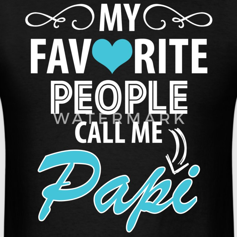 My Favorite People Call Me Papi T-Shirts - Men's T-Shirt