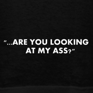 are you looking at my ass? - Men's T-Shirt