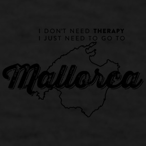 I just need to go to Mallorca Mugs & Drinkware - Men's T-Shirt