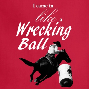 I came in like a wrecking ball Women's T-Shirts - Adjustable Apron