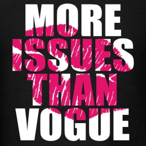 More Issues Than Vogue Tanks - Men's T-Shirt