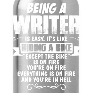 Being A Writer Is Easy It's Like Riding A Bike... Women's T-Shirts - Water Bottle