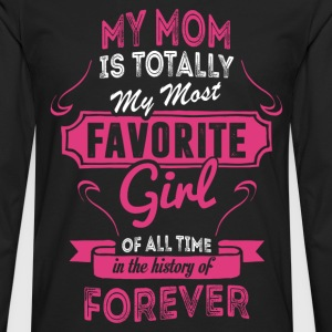 My Mom Is Totally My Most Favorite Girl Women's T-Shirts - Men's Premium Long Sleeve T-Shirt