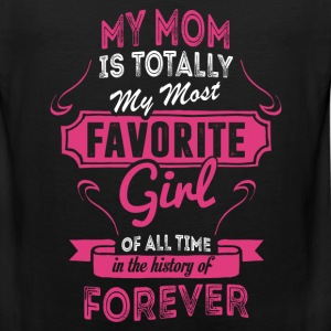 My Mom Is Totally My Most Favorite Girl Women's T-Shirts - Men's Premium Tank