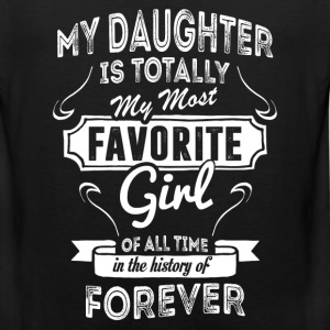 My Daughter Is Totally My Most Favorite Girl T-Shirts - Men's Premium Tank