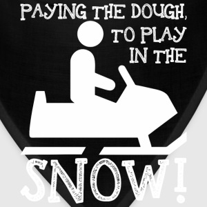 Paying The Dough To Play In The Snow Snowmobile - Bandana