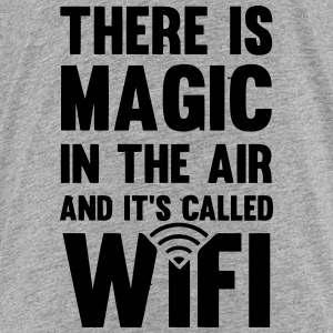 THERE IS MAGIC IN THE AIR - CALLED WIFI! Sweatshirts - Toddler Premium T-Shirt