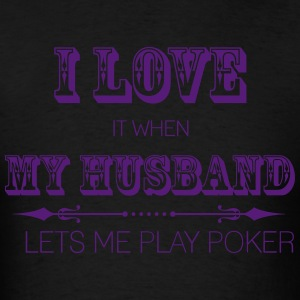 I Love It When My Husband Lets Me Go Play Poker Hoodies - Men's T-Shirt