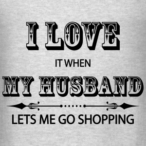 I Love It When My Husband Lets Me Go Shopping Hoodies - Men's T-Shirt