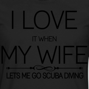 I Love It When My Wife Lets Me Go Scuba Diving T-Shirts - Men's Premium Long Sleeve T-Shirt