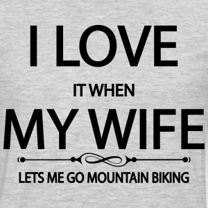 I Love It When My Wife Lets Me Go Mountain Biking T-Shirts - Men's Premium Long Sleeve T-Shirt