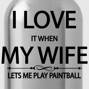 I Love It When My Wife Lets Me Play Paintball T-Shirts - Water Bottle