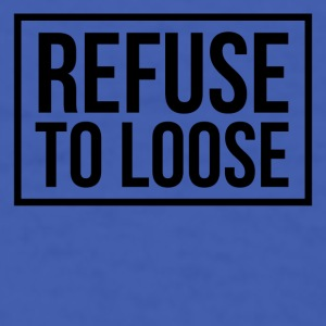 refuse to loose Mugs & Drinkware - Men's T-Shirt
