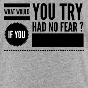 What would you try if you had no fear ? Kids' Shirts - Toddler Premium T-Shirt