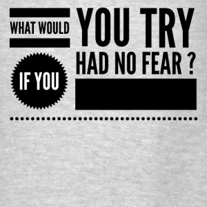 What would you try if you had no fear ? Hoodies - Men's T-Shirt