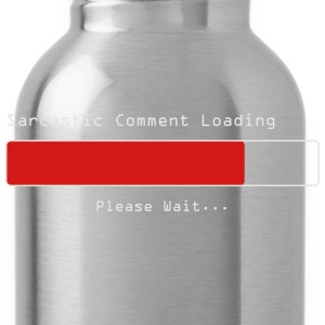 Sarcastic Comment Loading - Water Bottle