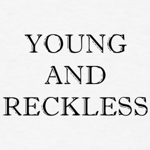 Young and Reckless Baby Bodysuits - Men's T-Shirt
