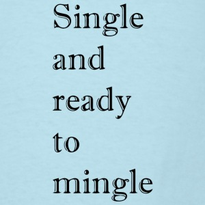 Single and Ready to Mingle Baby Bodysuits - Men's T-Shirt