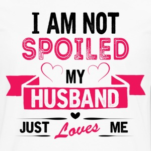 I am Not Spoiled My Husband Just Loves Me Women's T-Shirts - Men's Premium Long Sleeve T-Shirt
