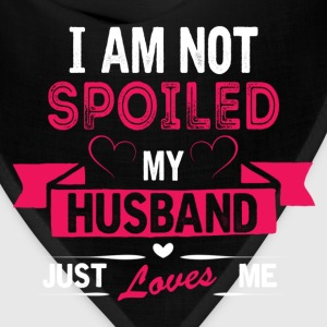 I am Not Spoiled My Husband Just Loves Me Women's T-Shirts - Bandana